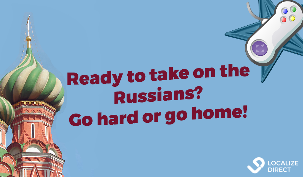 Game Localization For Russia: Go Hard Or Go Home! [with
